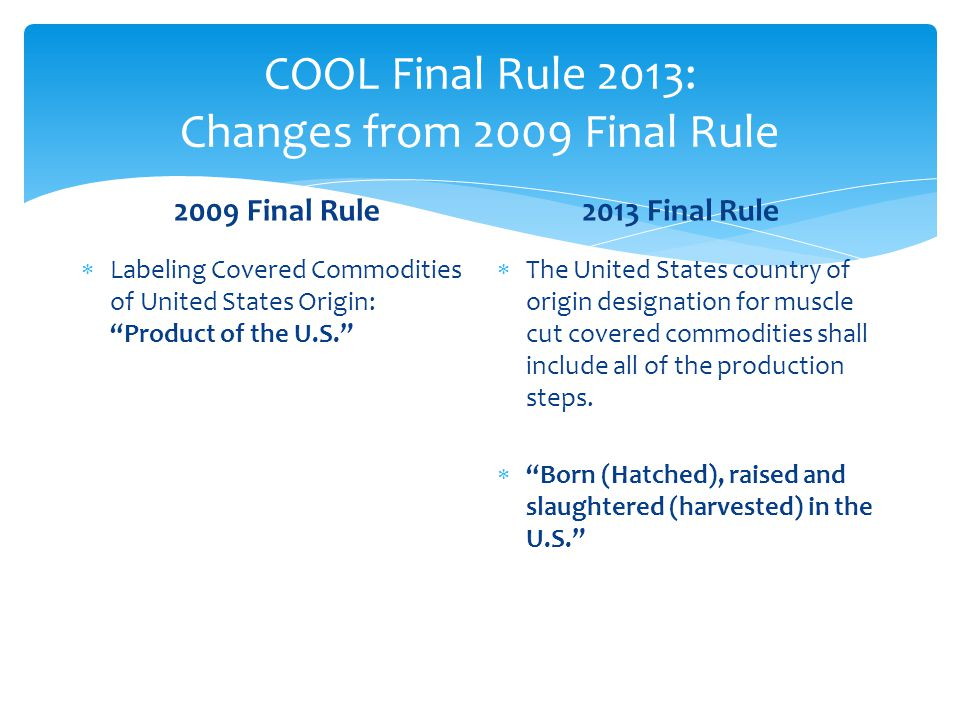 "COOL Final Rule 2013: Changes from 2009 Final Rule 2009 Final Rule  Labeling Covered Commodities of United States Origin: ""Product of the U.S."" 2013"