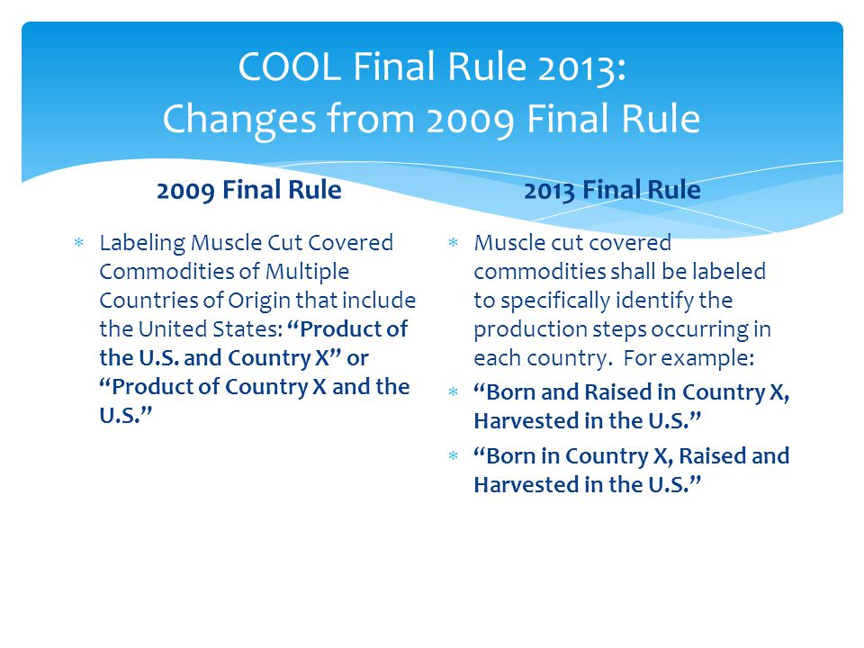 COOL Final Rule 2013: Changes from 2009 Final Rule 2009 Final Rule  Labeling Muscle Cut Covered Commodities of Multiple Countries of Origin that incl