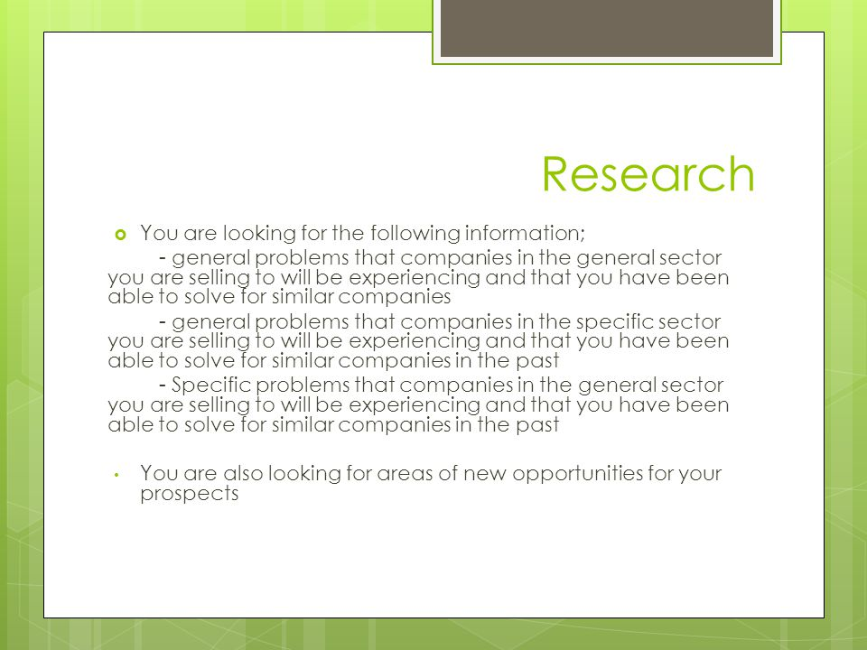 Research  You are looking for the following information; - general problems that companies in the general sector you are selling to will be experienc