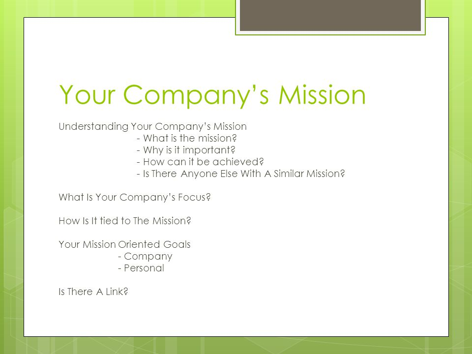 Your Company's Mission Understanding Your Company's Mission - What is the mission? - Why is it important? - How can it be achieved? - Is There Anyone
