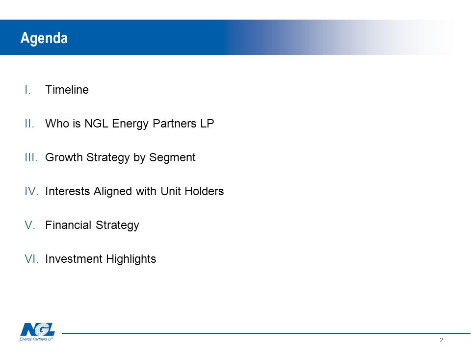 2 Agenda I.Timeline II.Who is NGL Energy Partners LP III.Growth Strategy by Segment IV.Interests Aligned with Unit Holders V.Financial Strategy VI.Investment Highlights