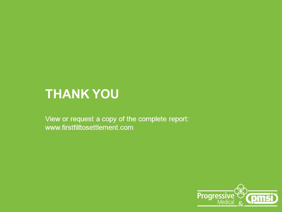 THANK YOU View or request a copy of the complete report: www.firstfilltosettlement.com