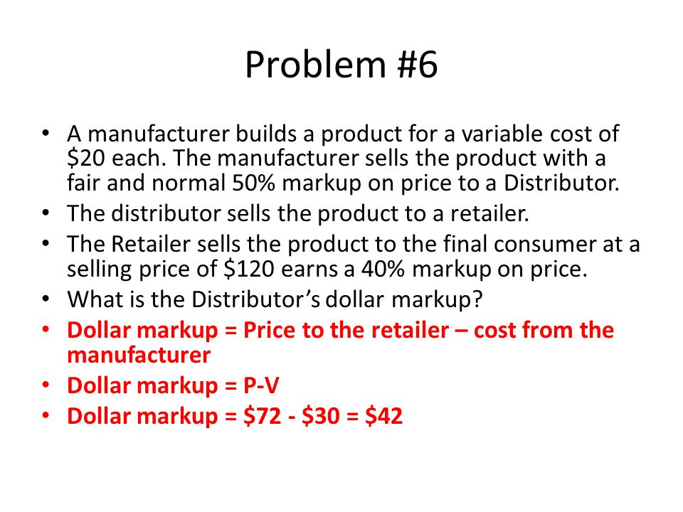 Problem #6 A manufacturer builds a product for a variable cost of $20 each.