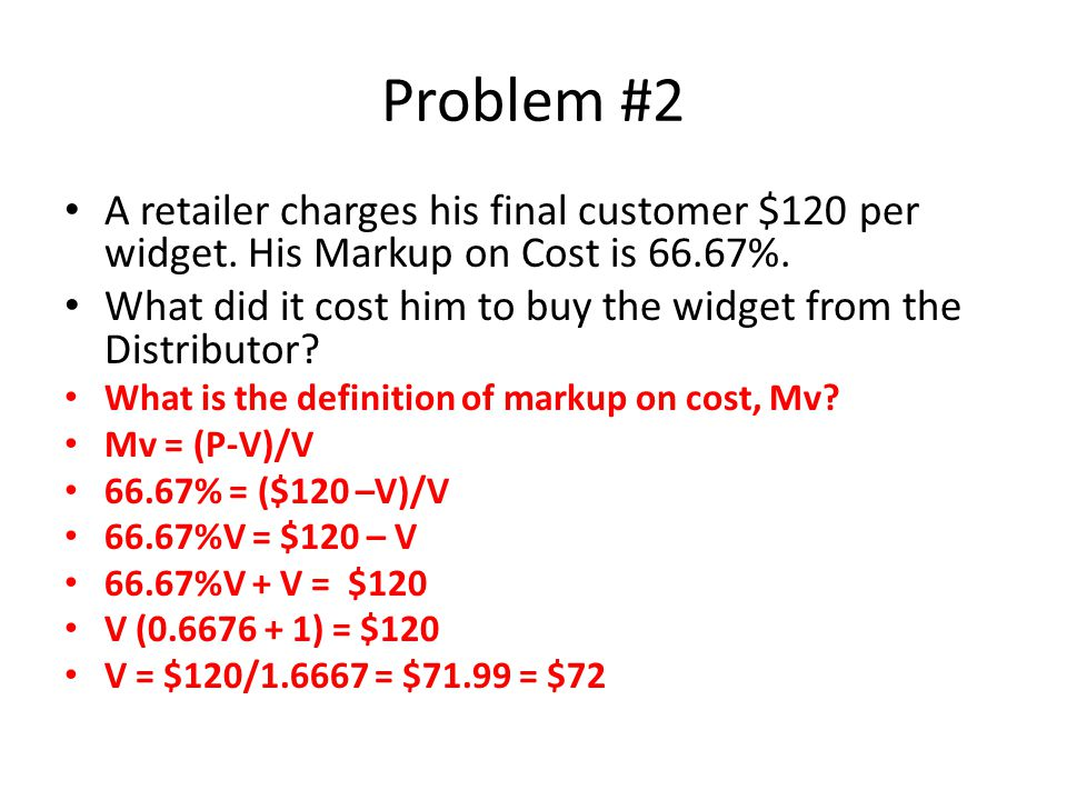 Problem #2 A retailer charges his final customer $120 per widget.