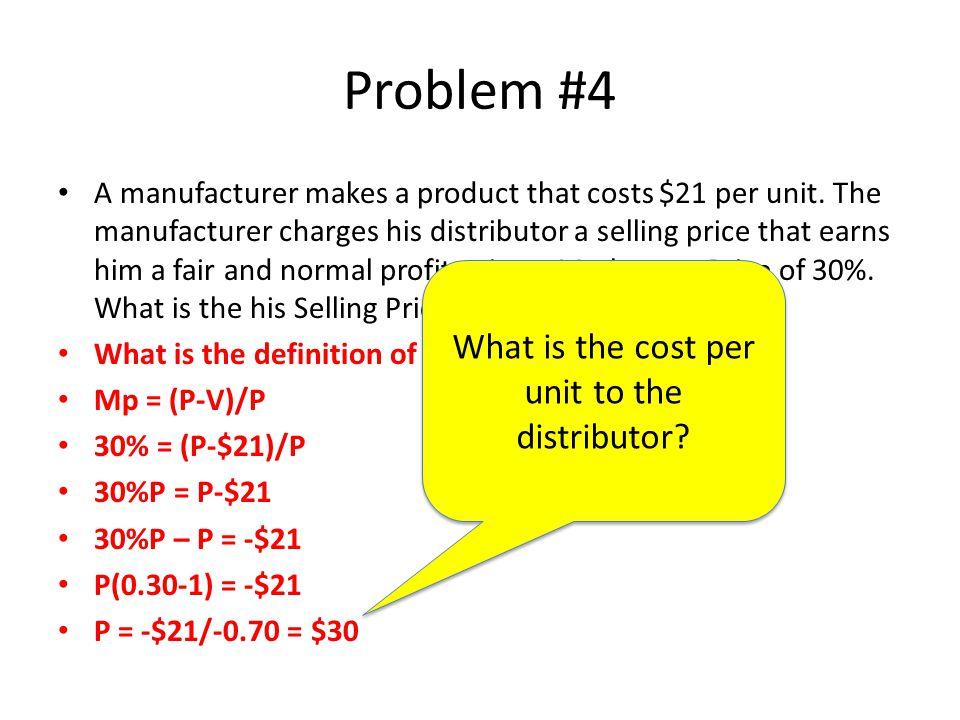 Problem #4 A manufacturer makes a product that costs $21 per unit.