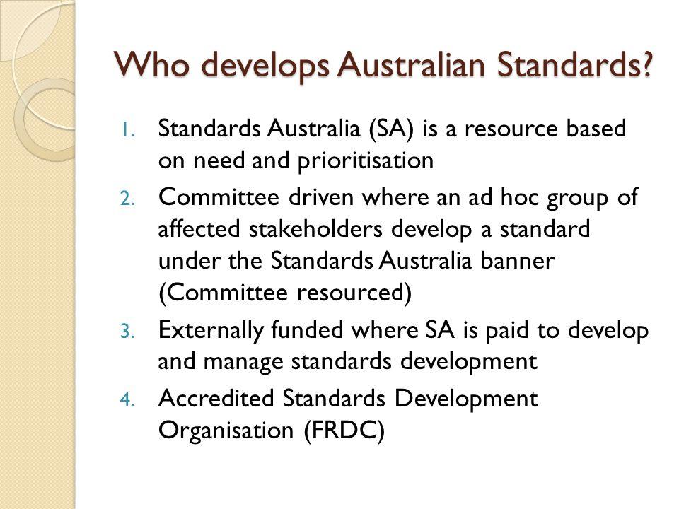 Who develops Australian Standards. 1.