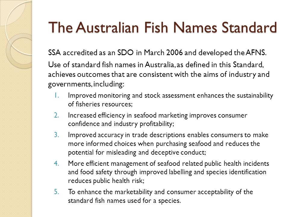 The Australian Fish Names Standard SSA accredited as an SDO in March 2006 and developed the AFNS.