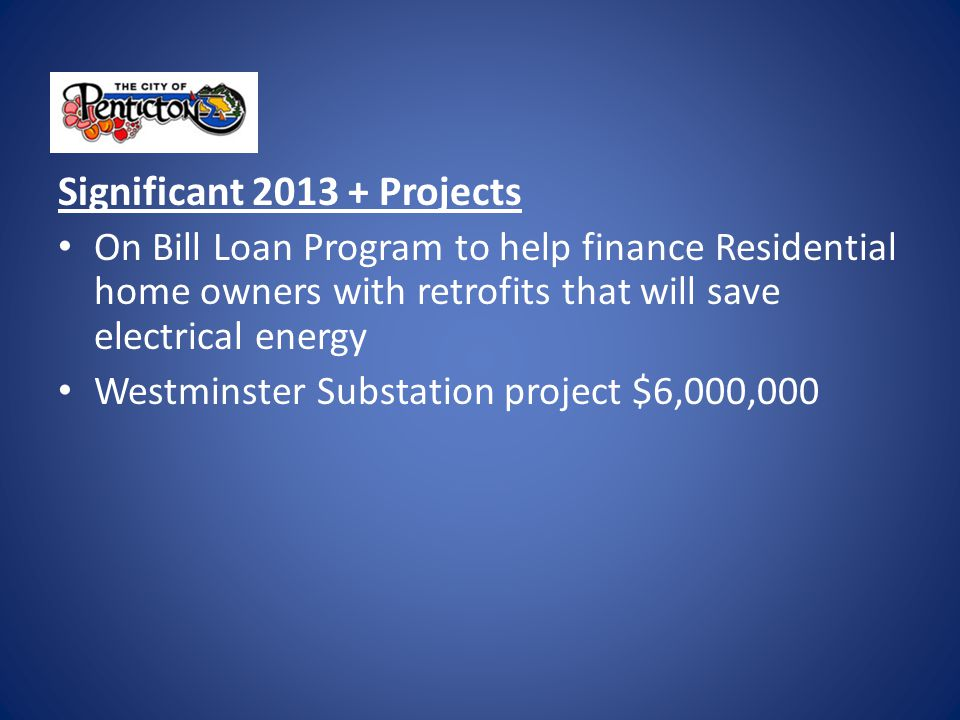 Significant 2013 + Projects On Bill Loan Program to help finance Residential home owners with retrofits that will save electrical energy Westminster Substation project $6,000,000