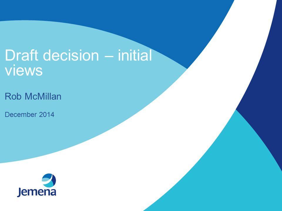 Draft decision – initial views Rob McMillan December 2014