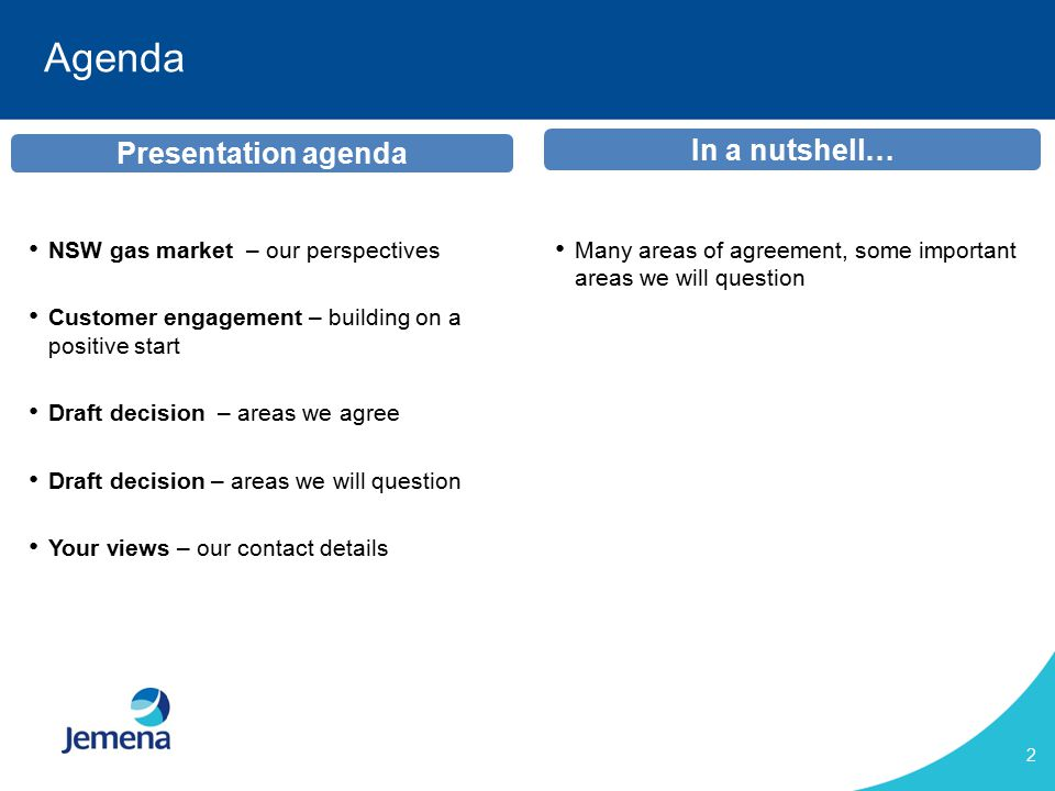 2 Agenda In a nutshell… Many areas of agreement, some important areas we will question Presentation agenda NSW gas market – our perspectives Customer engagement – building on a positive start Draft decision – areas we agree Draft decision – areas we will question Your views – our contact details