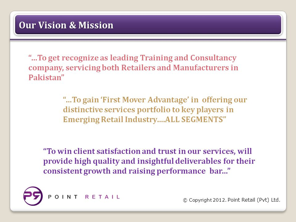 """© Copyright 2012. Point Retail (Pvt) Ltd. Our Vision & Mission """"…To gain 'First Mover Advantage' in offering our distinctive services portfolio to key"""