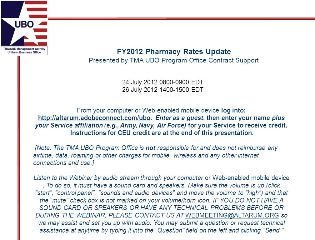 FY2012 Pharmacy Rates Update Presented by TMA UBO Program Office Contract Support From your computer or Web-enabled mobile device log into: http://altarum.adobeconnect.com/ubo.