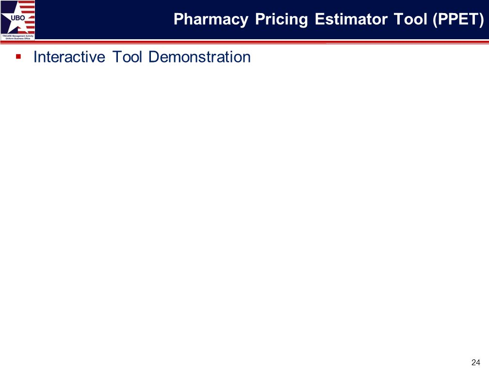  Interactive Tool Demonstration 24 Pharmacy Pricing Estimator Tool (PPET)