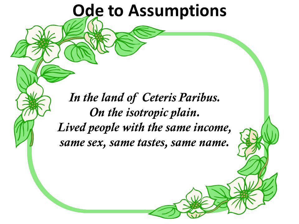Ode to Assumptions In the land of Ceteris Paribus.