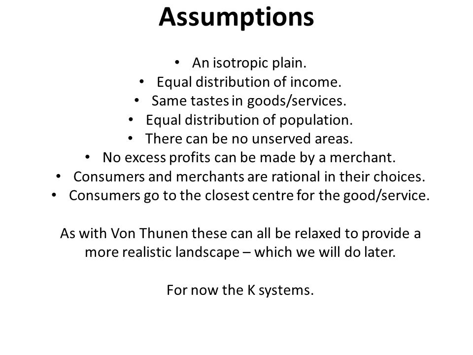 Assumptions An isotropic plain. Equal distribution of income.