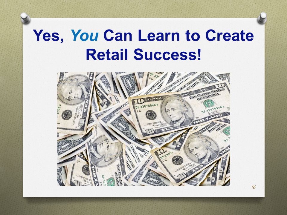 Yes, You Can Learn to Create Retail Success! 16