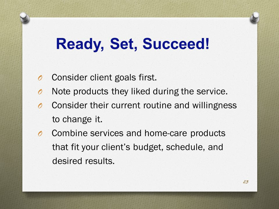 Ready, Set, Succeed. O Consider client goals first.