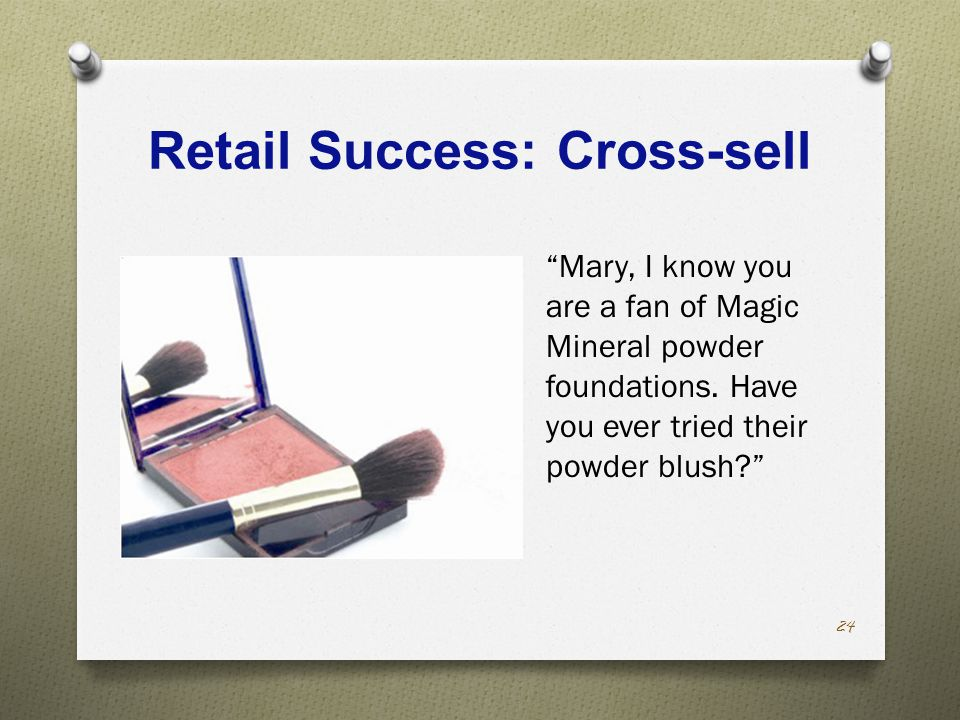 Retail Success: Cross-sell Mary, I know you are a fan of Magic Mineral powder foundations.
