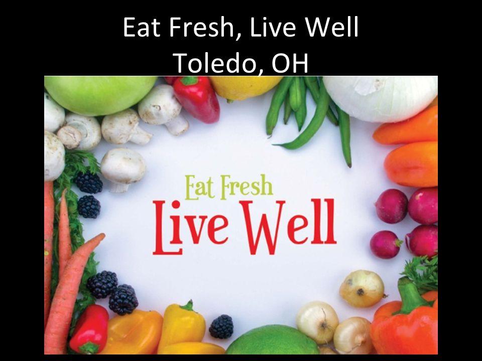 Eat Fresh, Live Well Toledo, OH