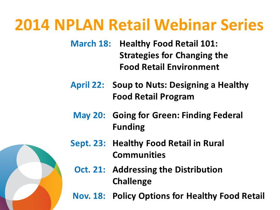 2014 NPLAN Retail Webinar Series Sept. 23:Healthy Food Retail in Rural Communities Oct.