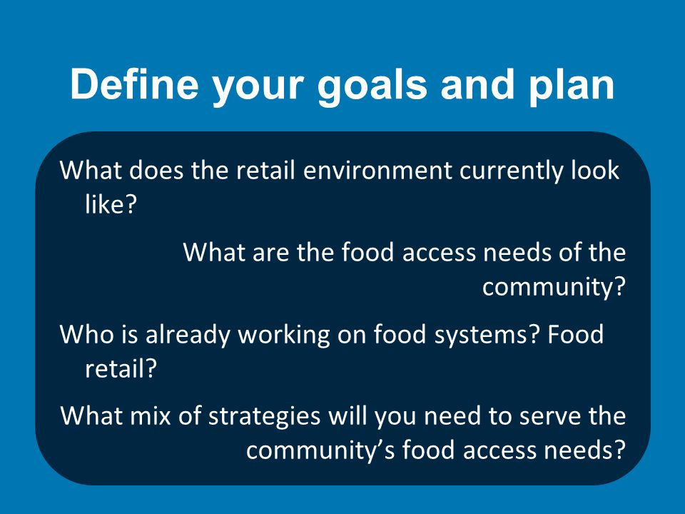 Define your goals and plan What does the retail environment currently look like.
