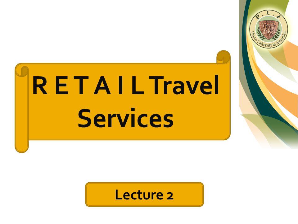R E T A I L Travel Services Lecture 2