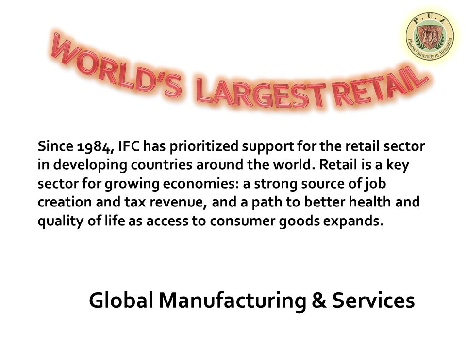 Since 1984, IFC has prioritized support for the retail sector in developing countries around the world.