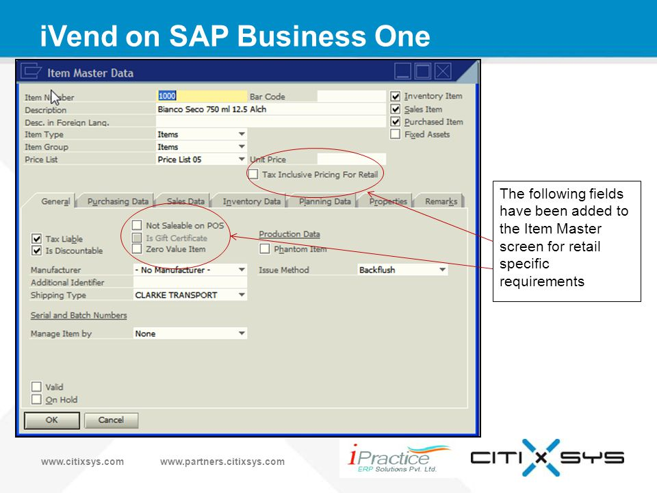 www.citixsys.comwww.partners.citixsys.com iVend on SAP Business One The following fields have been added to the Item Master screen for retail specific requirements