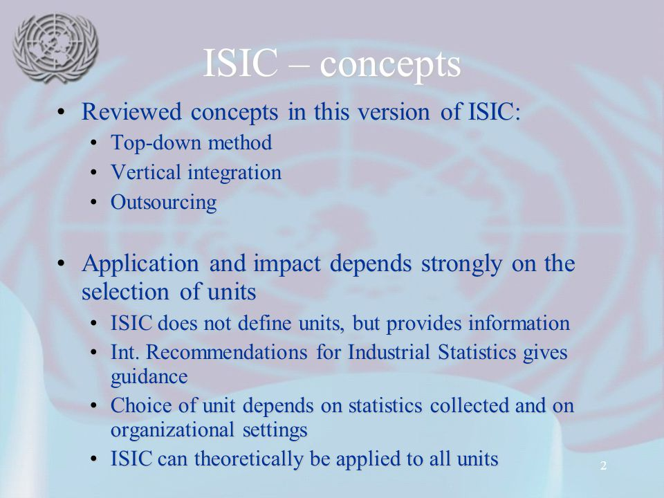 2 ISIC – concepts Reviewed concepts in this version of ISIC:Reviewed concepts in this version of ISIC: Top-down methodTop-down method Vertical integra