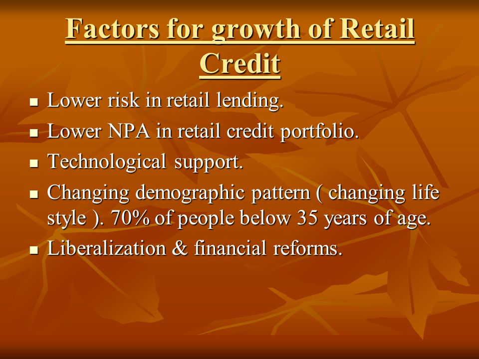 Factors for growth of Retail Credit Lower risk in retail lending.