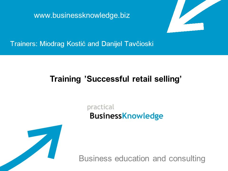 'Successful retail selling' – Danijel Tavčioski and Miodrag Kostić - www.businessknowledge.com UNDERSTANDING SELLING This is only the beginning (of the wonderful friendship) Please call us so we can show you the rest of this presentation and How can we help you grow your retail sales.