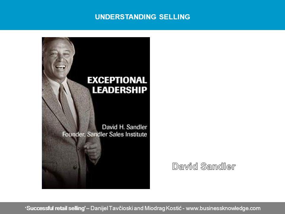 ' Successful retail selling' – Danijel Tavčioski and Miodrag Kostić - www.businessknowledge.com UNDERSTANDING SELLING