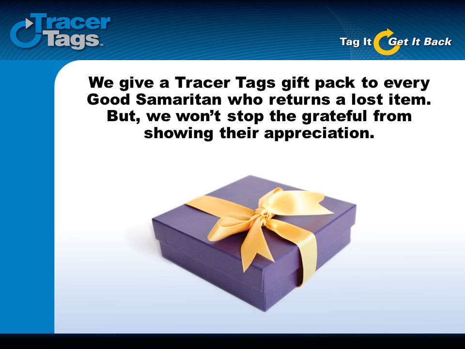 We give a Tracer Tags gift pack to every Good Samaritan who returns a lost item. But, we won't stop the grateful from showing their appreciation.