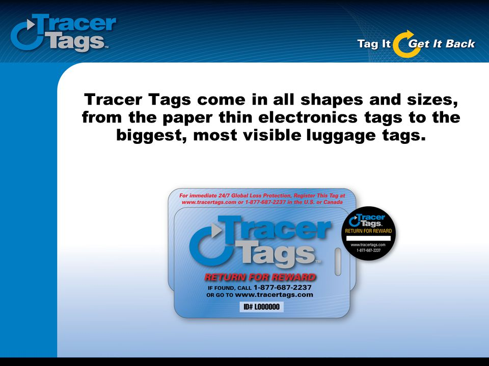 Tracer Tags come in all shapes and sizes, from the paper thin electronics tags to the biggest, most visible luggage tags.