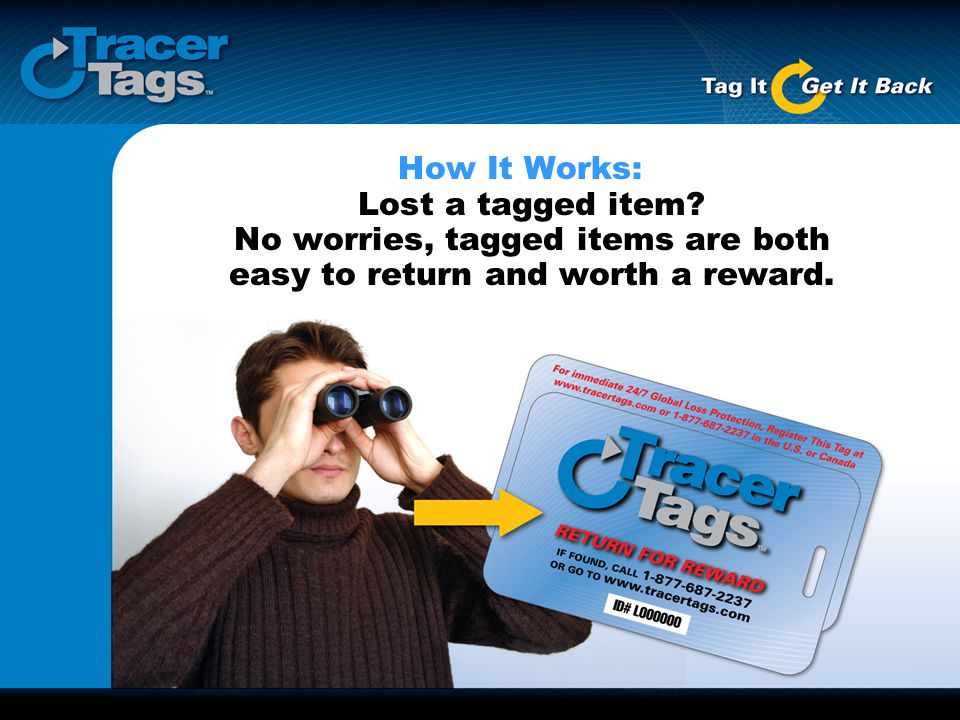How It Works: Lost a tagged item? No worries, tagged items are both easy to return and worth a reward.