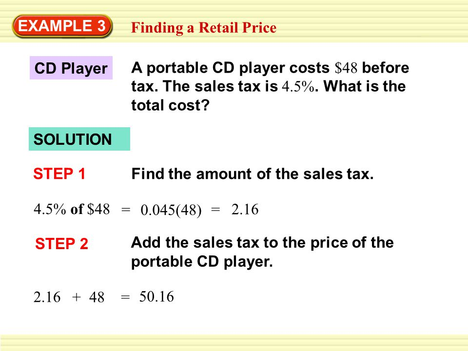 EXAMPLE 3 A portable CD player costs $48 before tax.