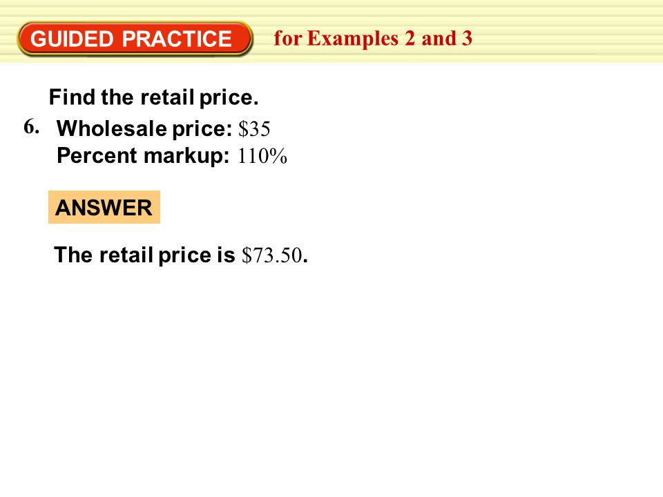 GUIDED PRACTICE for Examples 2 and 3 Find the retail price.