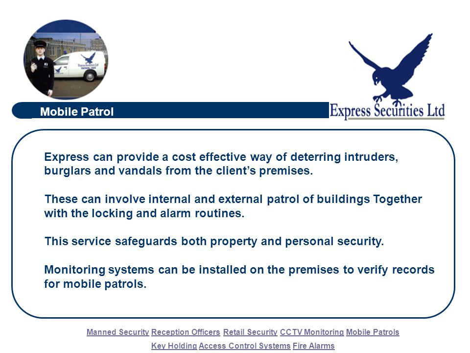 Express can provide a cost effective way of deterring intruders, burglars and vandals from the client's premises.