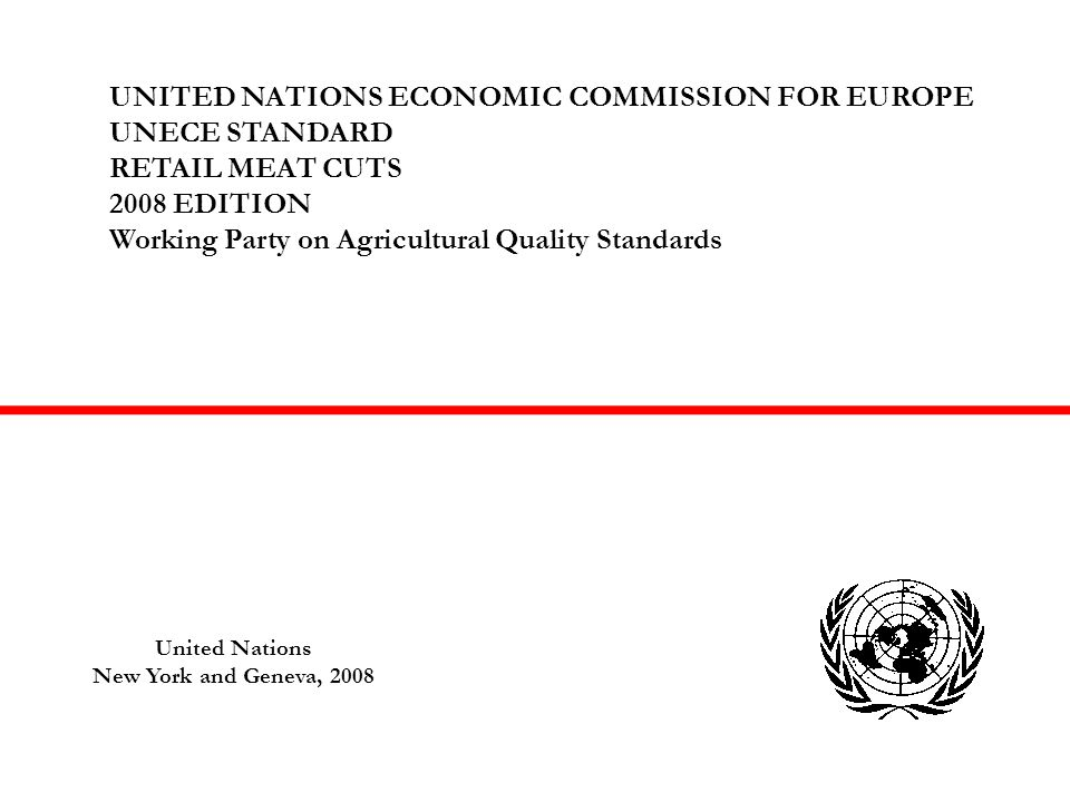 UNITED NATIONS ECONOMIC COMMISSION FOR EUROPE UNECE STANDARD RETAIL MEAT CUTS 2008 EDITION Working Party on Agricultural Quality Standards United Nations New York and Geneva, 2008