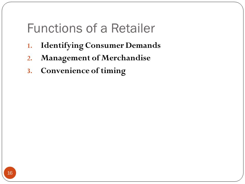 Functions of a Retailer 1. Identifying Consumer Demands 2.