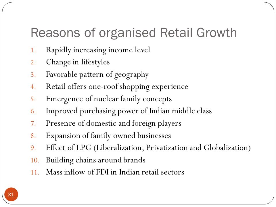 Reasons of organised Retail Growth 1. Rapidly increasing income level 2.