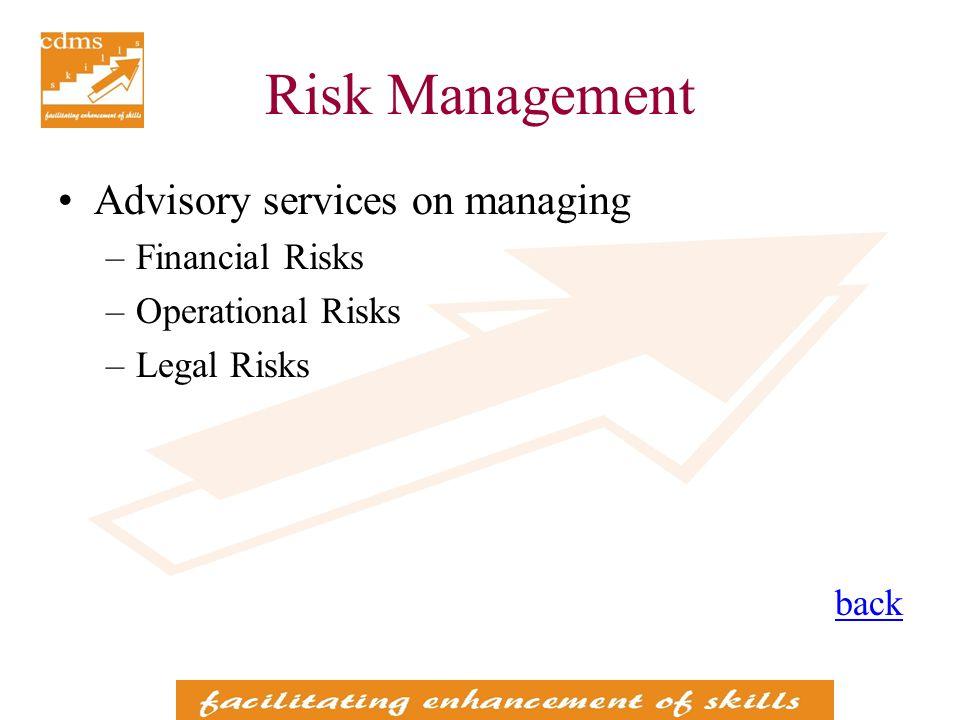 Risk Management Advisory services on managing –Financial Risks –Operational Risks –Legal Risks back