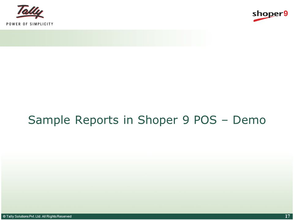 © Tally Solutions Pvt. Ltd. All Rights Reserved 17 Sample Reports in Shoper 9 POS – Demo