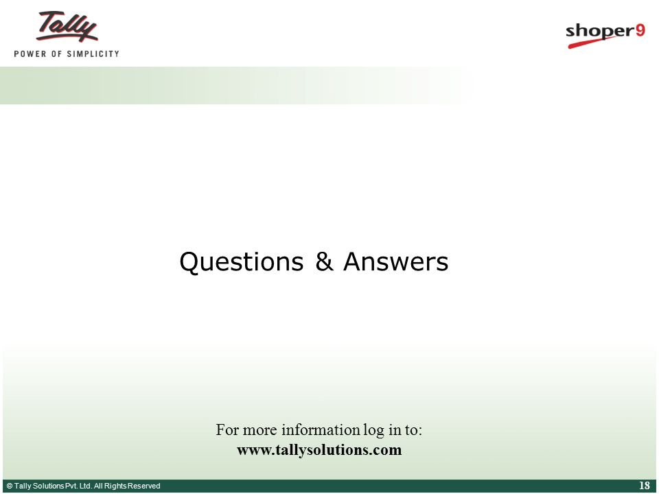 © Tally Solutions Pvt. Ltd. All Rights Reserved 18 Questions & Answers For more information log in to: www.tallysolutions.com