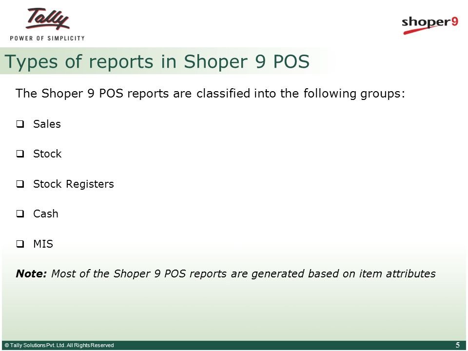 © Tally Solutions Pvt. Ltd. All Rights Reserved 5 Types of reports in Shoper 9 POS The Shoper 9 POS reports are classified into the following groups: