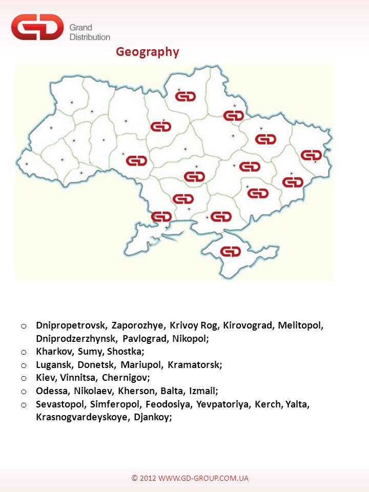 © 2012 WWW.GD-GROUP.COM.UA o Dnipropetrovsk, Zaporozhye, Krivoy Rog, Kirovograd, Melitopol, Dniprodzerzhynsk, Pavlograd, Nikopol; o Kharkov, Sumy, Shostka; o Lugansk, Donetsk, Mariupol, Kramatorsk; o Kiev, Vinnitsa, Chernigov; o Odessa, Nikolaev, Kherson, Balta, Izmail; o Sevastopol, Simferopol, Feodosiya, Yevpatoriya, Kerch, Yalta, Krasnogvardeyskoye, Djankoy; Geography