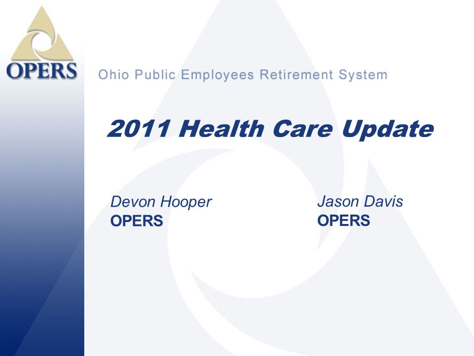1 2011 Health Care Update Devon Hooper OPERS Jason Davis OPERS