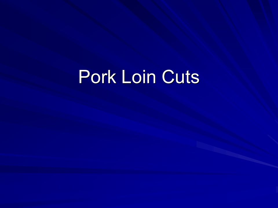 Pork : Loin : Sirloin Chops Cookery Method –Dry Cut from sirloin end of loin.