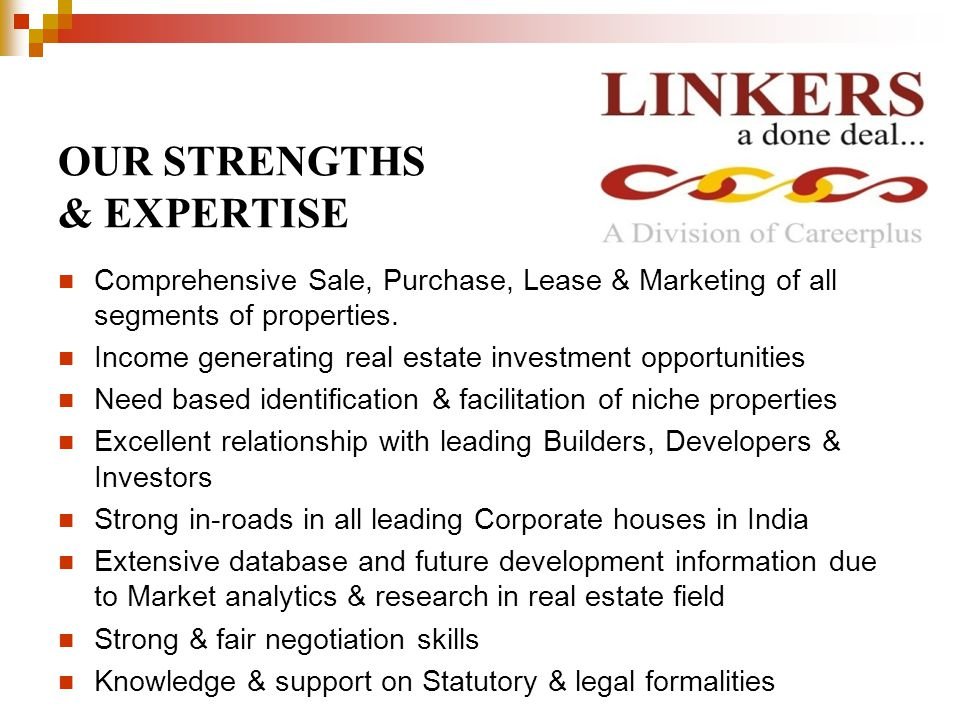 OUR STRENGTHS & EXPERTISE Comprehensive Sale, Purchase, Lease & Marketing of all segments of properties.