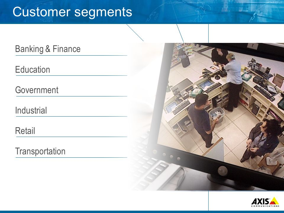 Customer segments Banking & Finance Education Government Industrial Retail Transportation